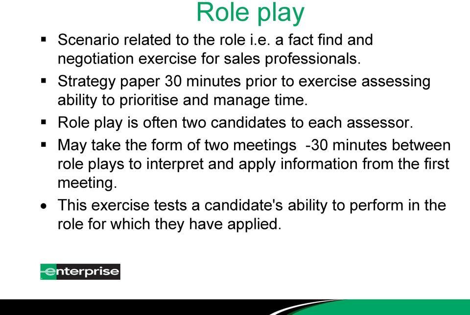 Role play is often two candidates to each assessor.