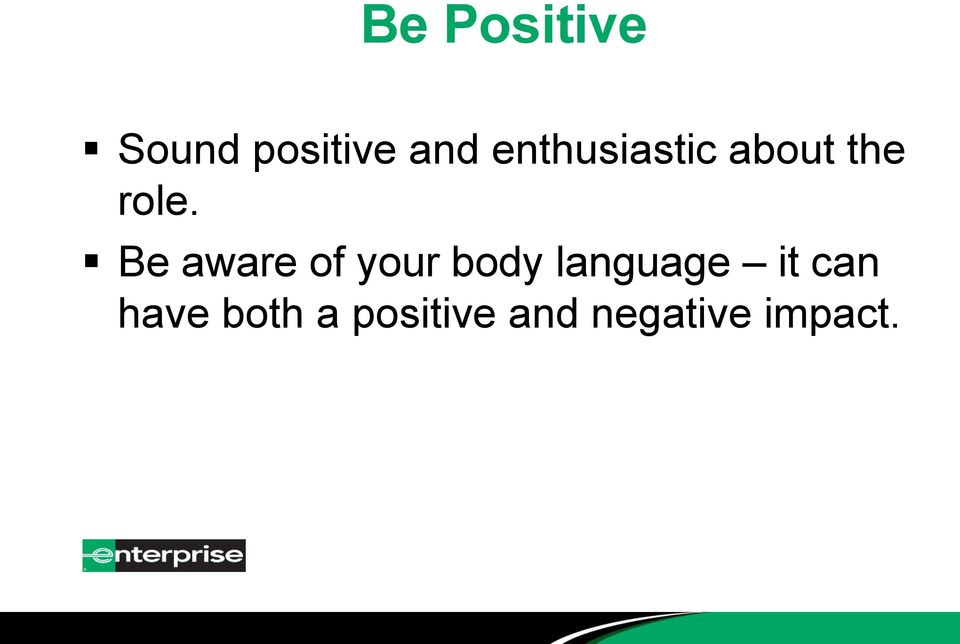 Be aware of your body language it