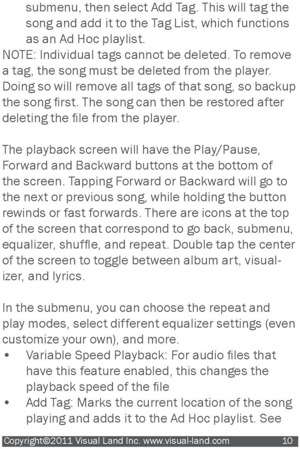 The playback screen will have the Play/Pause, Forward and Backward buttons at the bottom of the screen.