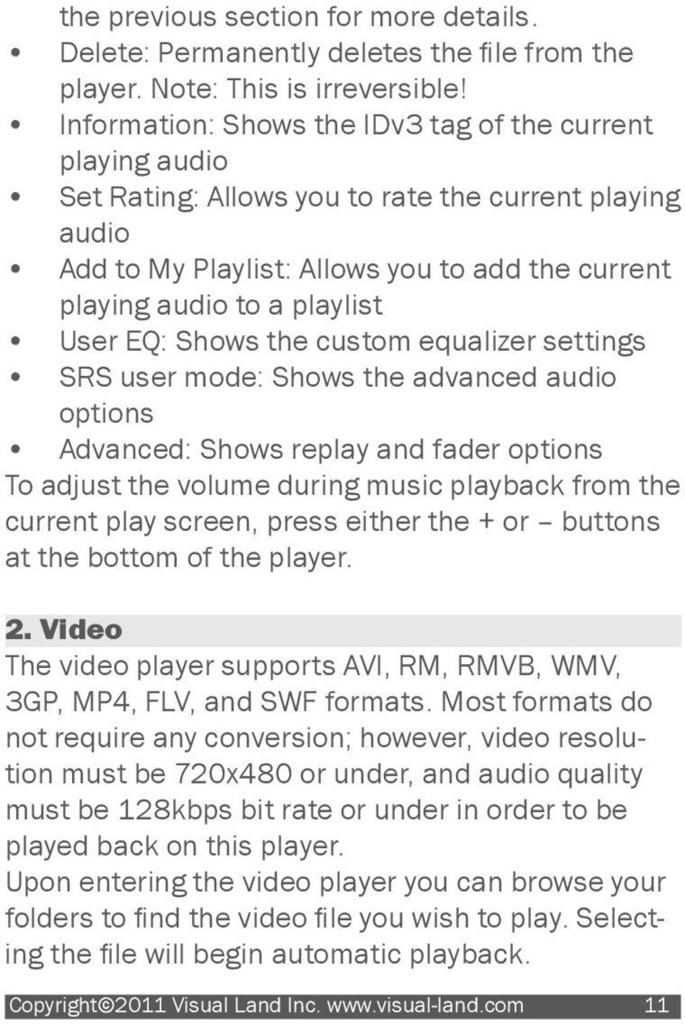 User EQ: Shows the custom equalizer settings SRS user mode: Shows the advanced audio options Advanced: Shows replay and fader options To adjust the volume during music playback from the current play