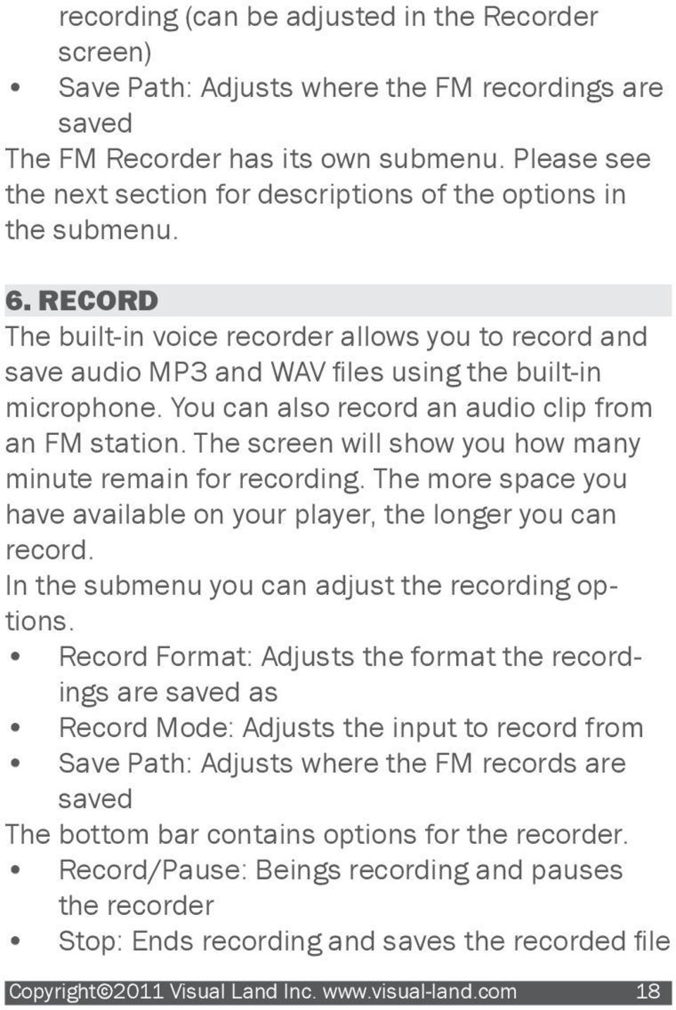 You can also record an audio clip from an FM station. The screen will show you how many minute remain for recording. The more space you have available on your player, the longer you can record.