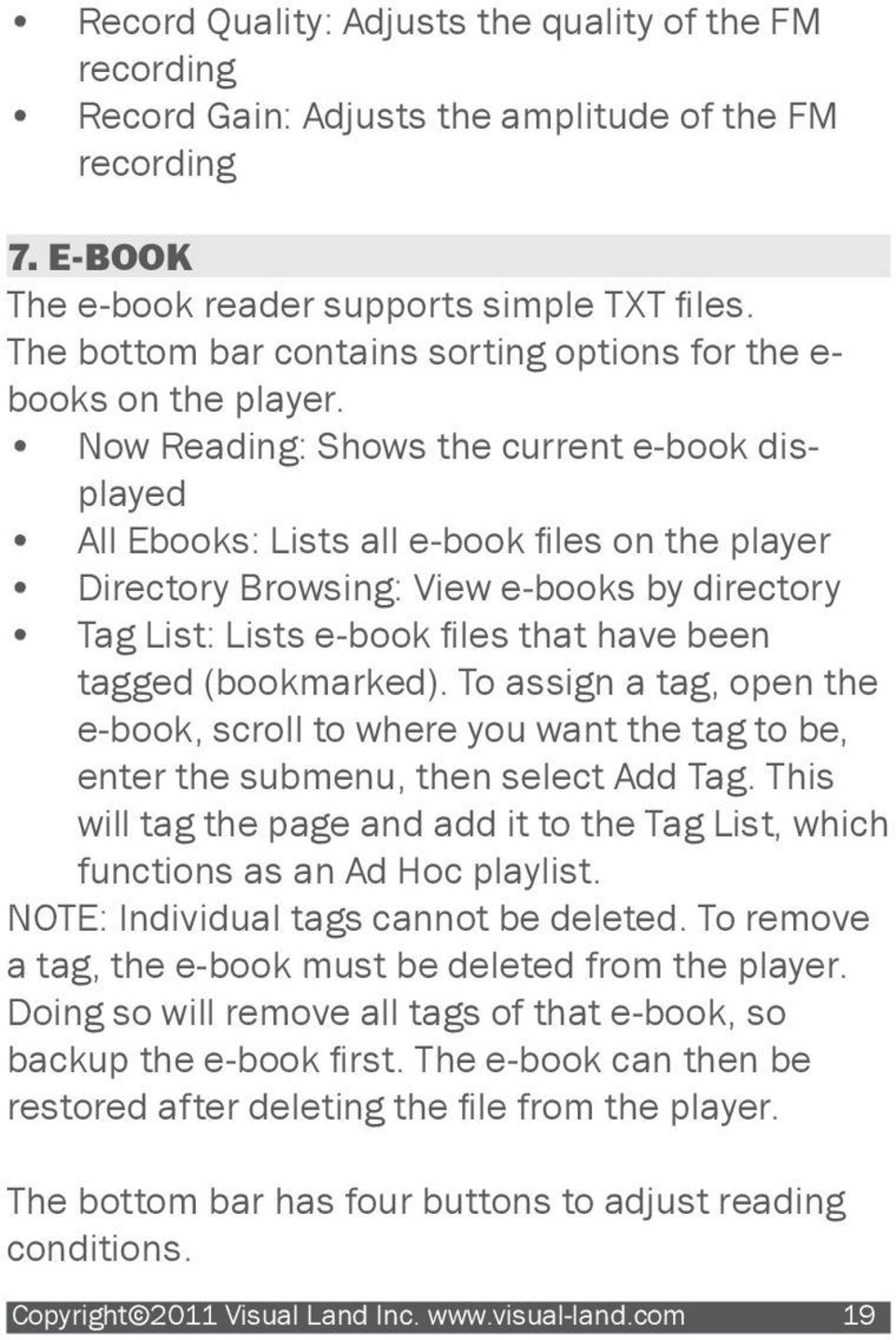 Now Reading: Shows the current e-book displayed All Ebooks: Lists all e-book files on the player Directory Browsing: View e-books by directory Tag List: Lists e-book files that have been tagged