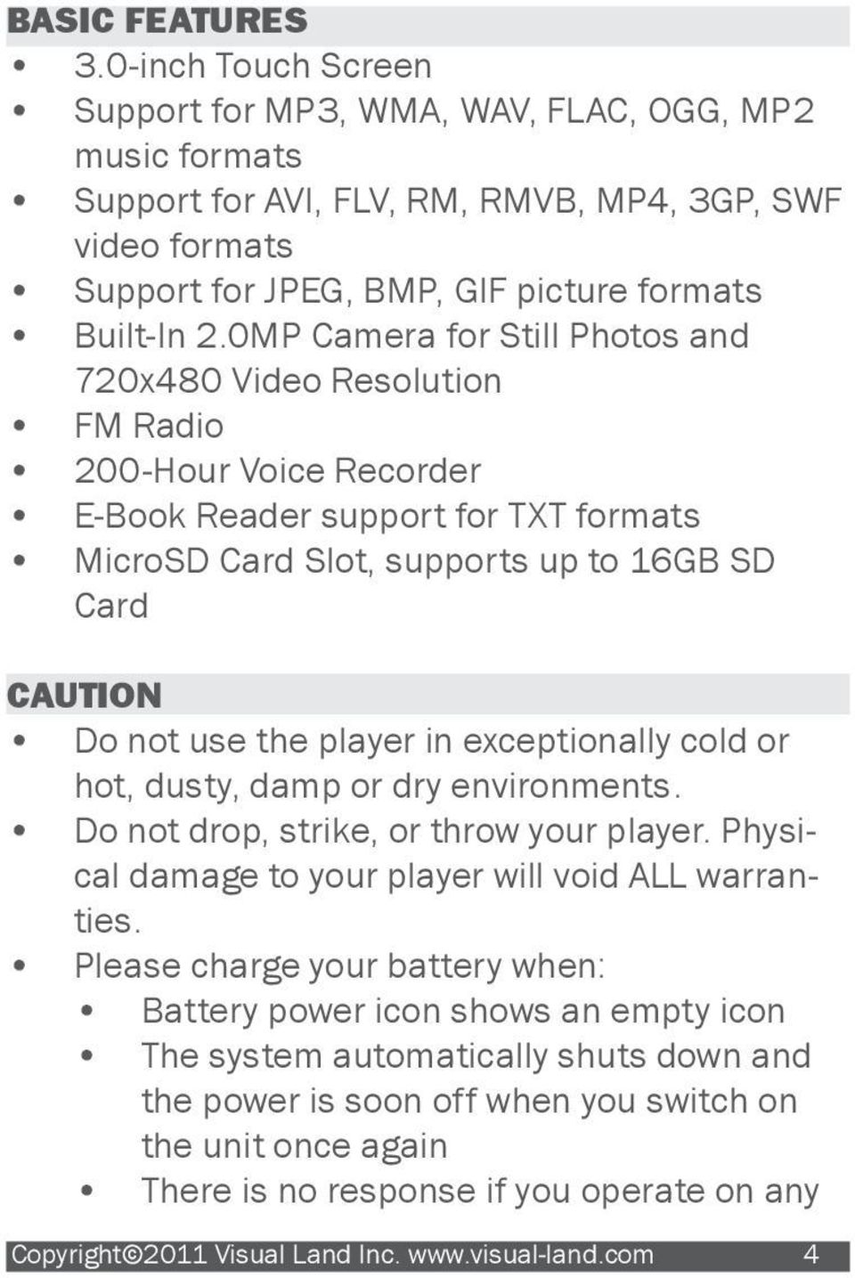 0MP Camera for Still Photos and 720x480 Video Resolution FM Radio 200-Hour Voice Recorder E-Book Reader support for TXT formats MicroSD Card Slot, supports up to 16GB SD Card CAUTION Do not use the