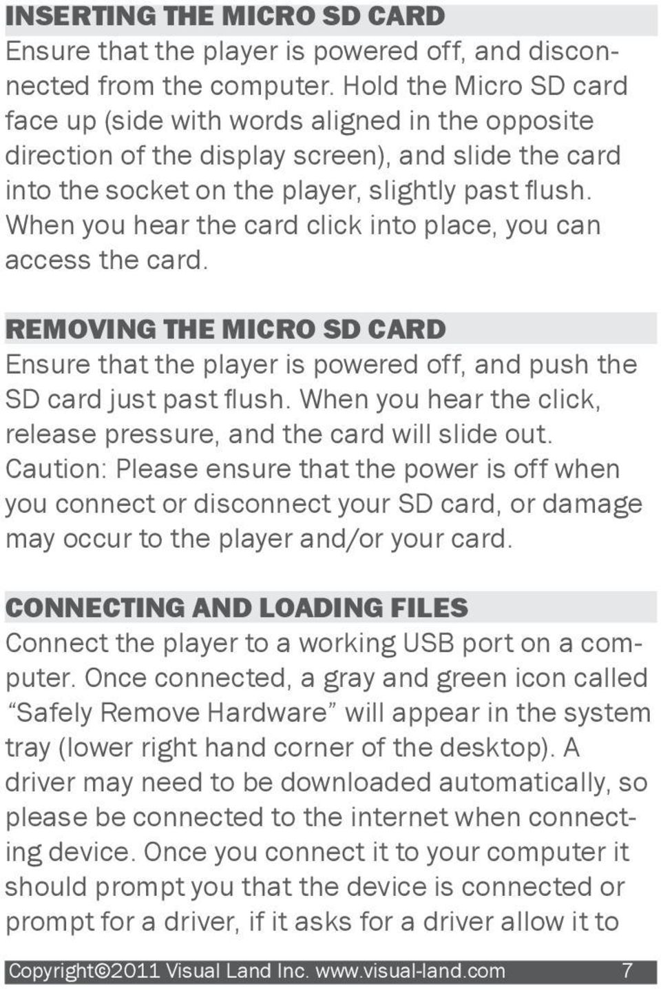 When you hear the card click into place, you can access the card. REMOVING THE MICRO SD CARD Ensure that the player is powered off, and push the SD card just past flush.