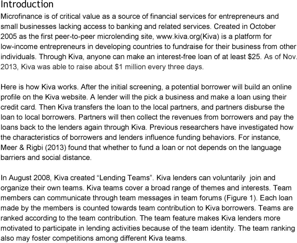 org(kiva) is a platform for low income entrepreneurs in developing countries to fundraise for their business from other individuals.