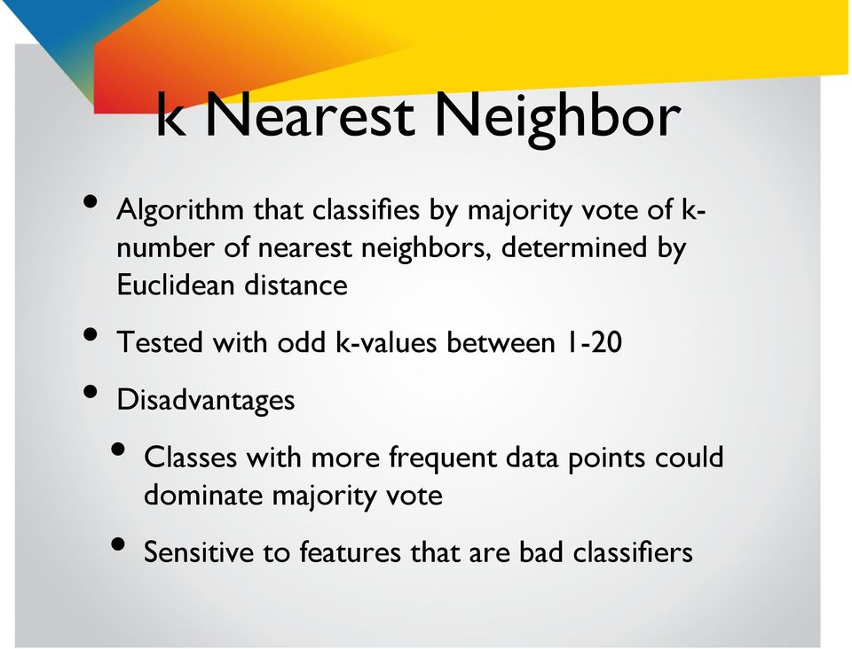 odd k-values between 1-20 Disadvantages Classes with more frequent data
