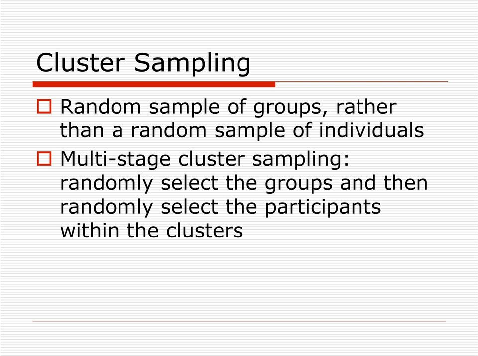 cluster sampling: randomly select the groups and
