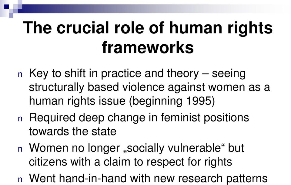 Required deep change in feminist positions towards the state Women no longer socially