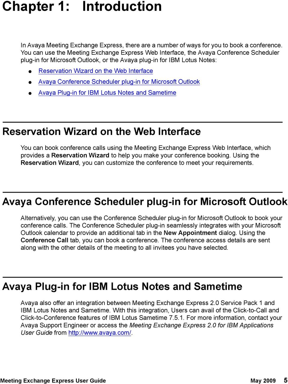 Avaya Conference Scheduler plug-in for Microsoft Outlook Avaya Plug-in for IBM Lotus Notes and Sametime Reservation Wizard on the Web Interface You can book conference calls using the Meeting