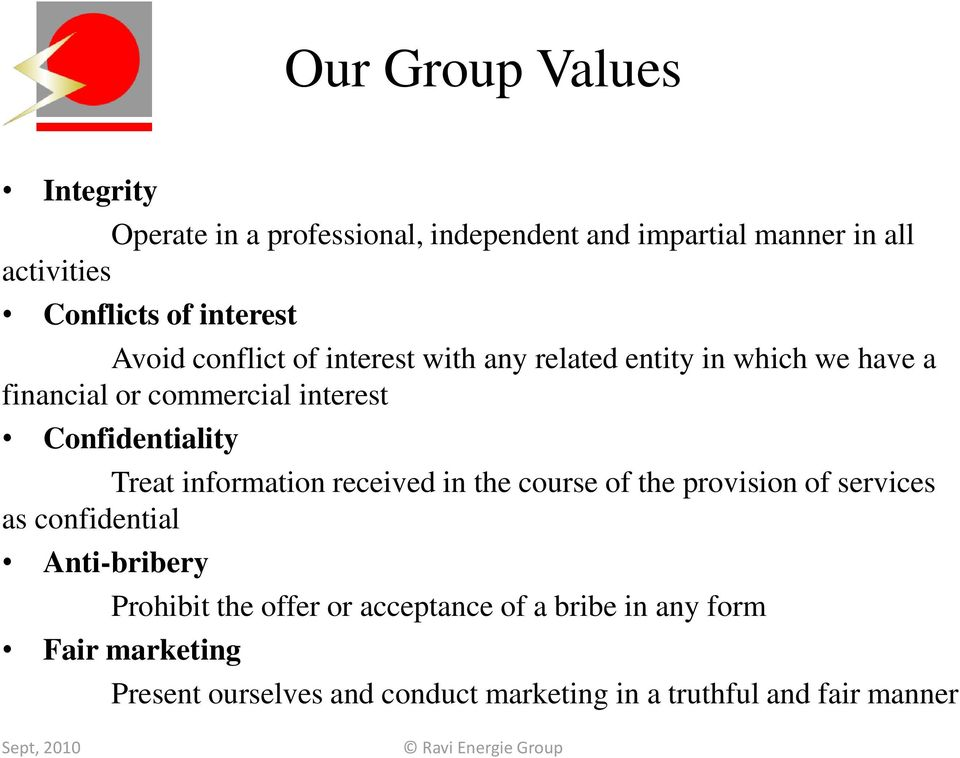 Confidentiality Treat information received in the course of the provision of services as confidential Anti-bribery