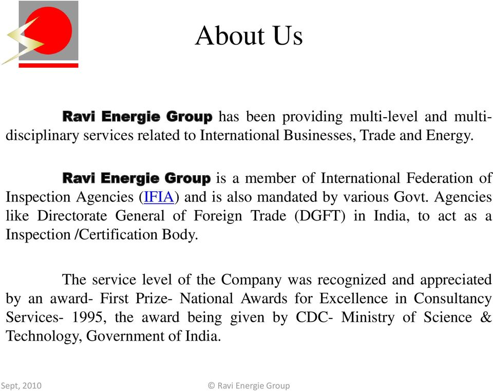 Agencies like Directorate General of Foreign Trade (DGFT) in India, to act as a Inspection /Certification Body.