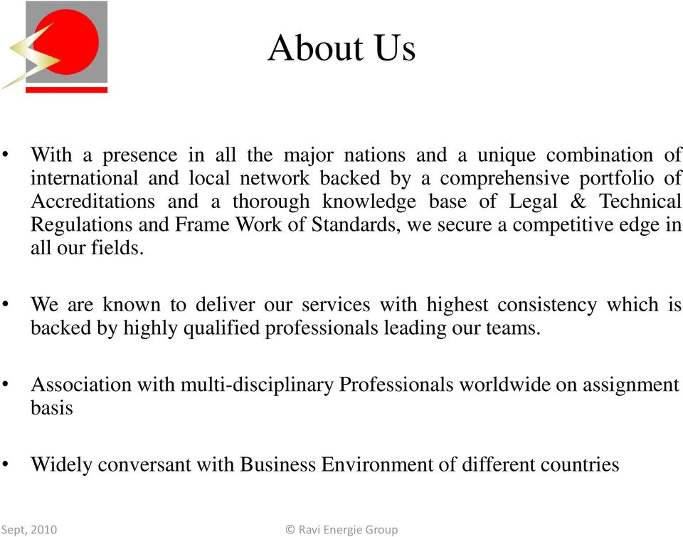our fields. We are known to deliver our services with highest consistency which is backed by highly qualified professionals leading our teams.