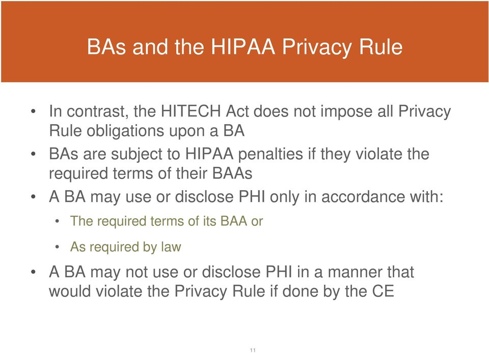 BAAs A BA may use or disclose PHI only in accordance with: The required terms of its BAA or As
