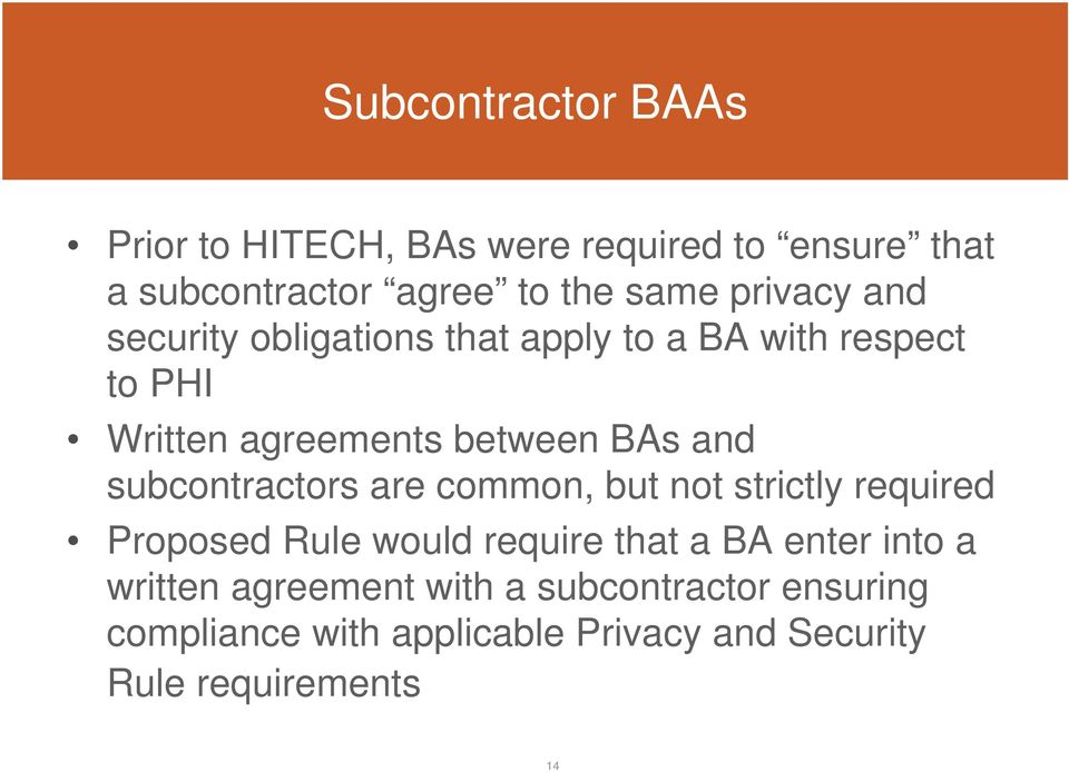 subcontractors are common, but not strictly required Proposed Rule would require that a BA enter into a