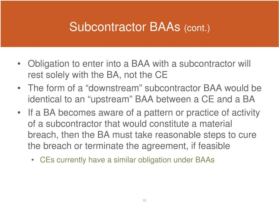 subcontractor BAA would be identical to an upstream BAA between a CE and a BA If a BA becomes aware of a pattern or