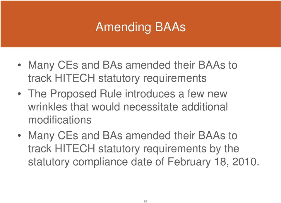 necessitate additional modifications Many CEs and BAs amended their BAAs to