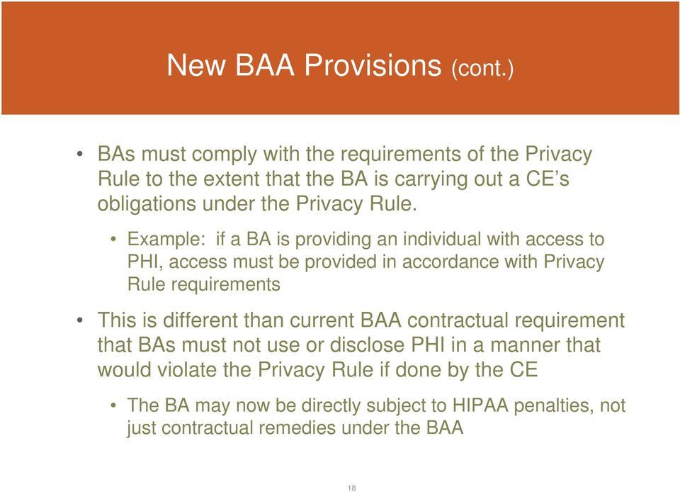 Rule. Example: if a BA is providing an individual with access to PHI, access must be provided in accordance with Privacy Rule requirements
