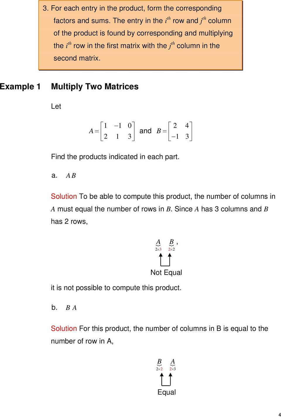 matrix. Example Multiply Two Matrices Let 0 A 2 3 and B 2 4 3 Find the products indicated in each part. a. A B Solution To be able to compute this product, the number of columns in A must equal the number of rows in B.