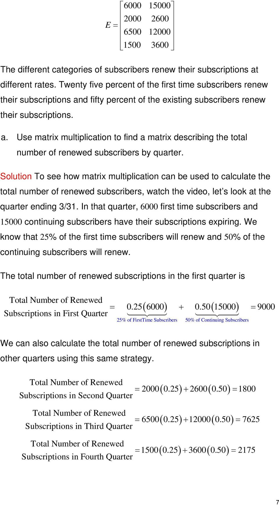 Solution To see how matrix multiplication can be used to calculate the total number of renewed subscribers, watch the video, let s look at the quarter ending 3/3.
