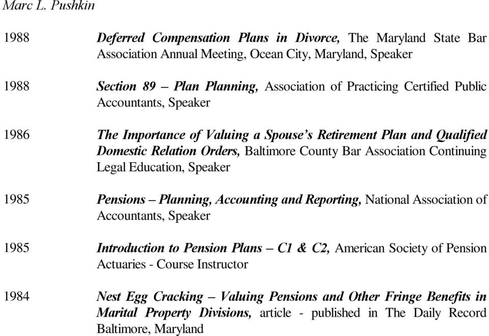 Education, Speaker 1985 Pensions Planning, Accounting and Reporting, National Association of Accountants, Speaker 1985 Introduction to Pension Plans C1 & C2, American Society of Pension