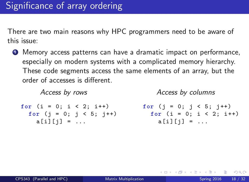 These code segments access the same elements of an array, but the order of accesses is different.