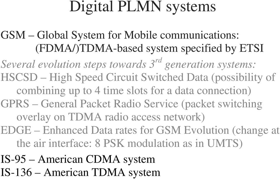 data connection) GPRS General Packet Radio Service (packet switching overlay on TDMA radio access network) EDGE Enhanced Data