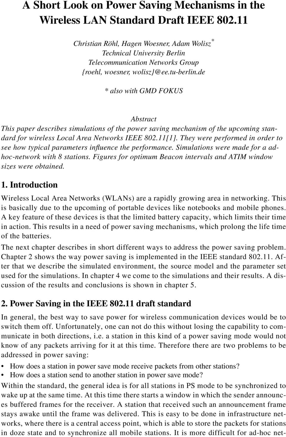 de * also with GMD FOKUS Abstract This paper describes simulations of the power saving mechanism of the upcoming standard for wireless Local Area Networks IEEE 802.11[1].