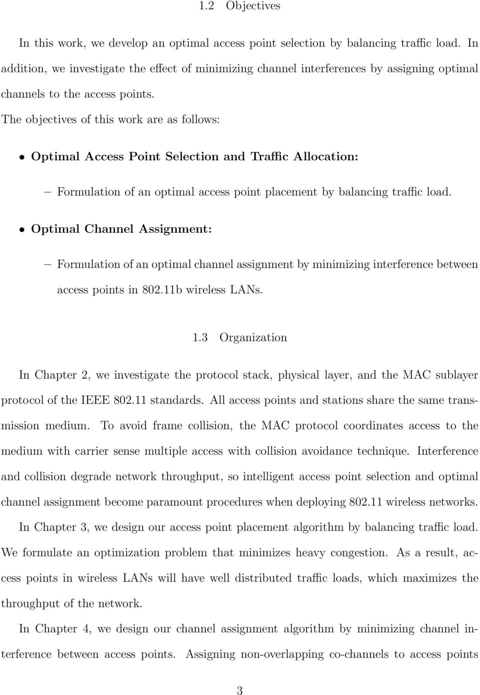 The objectives of this work are as follows: Optimal Access Point Selection and Traffic Allocation: Formulation of an optimal access point placement by balancing traffic load.