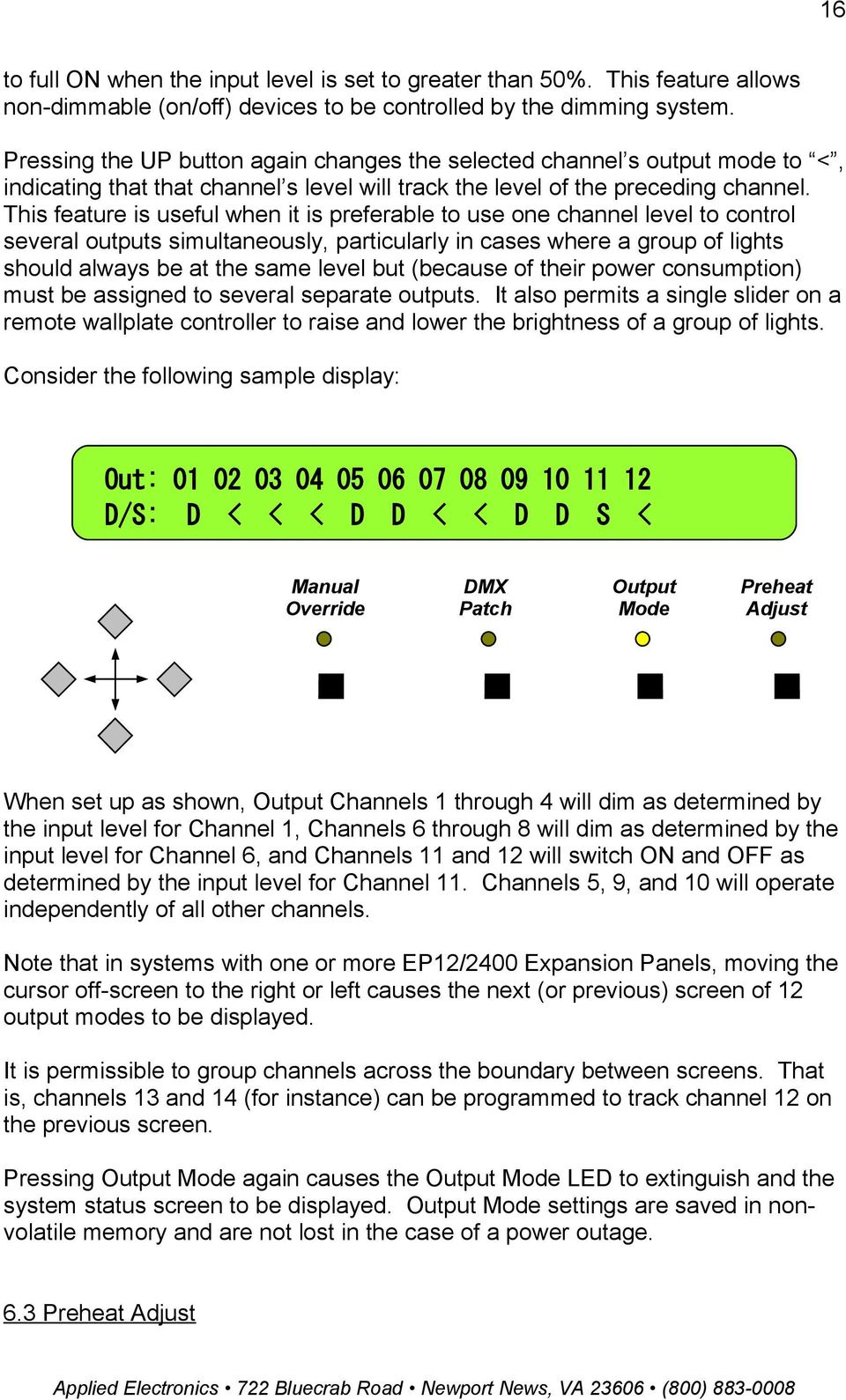 This feature is useful when it is preferable to use one channel level to control several outputs simultaneously, particularly in cases where a group of lights should always be at the same level but