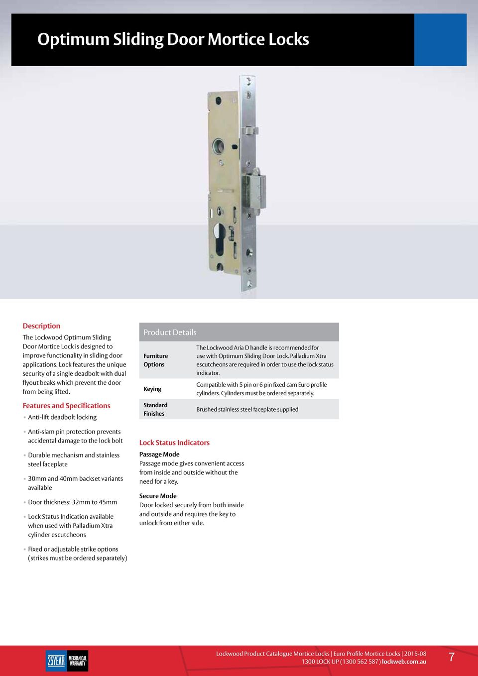 Features and Specifications Anti-lift deadbolt locking Anti-slam pin protection prevents accidental damage to the lock bolt Durable mechanism and stainless steel faceplate 30mm and 40mm backset