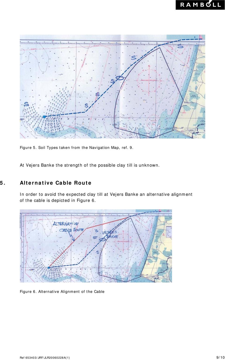 Alternative Cable Route In order to avoid the expected clay till at Vejers Banke an