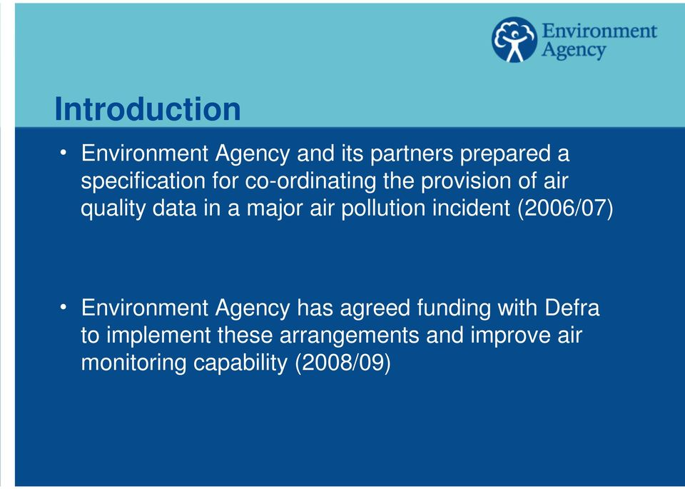 pollution incident (2006/07) h Environment Agency has agreed funding with