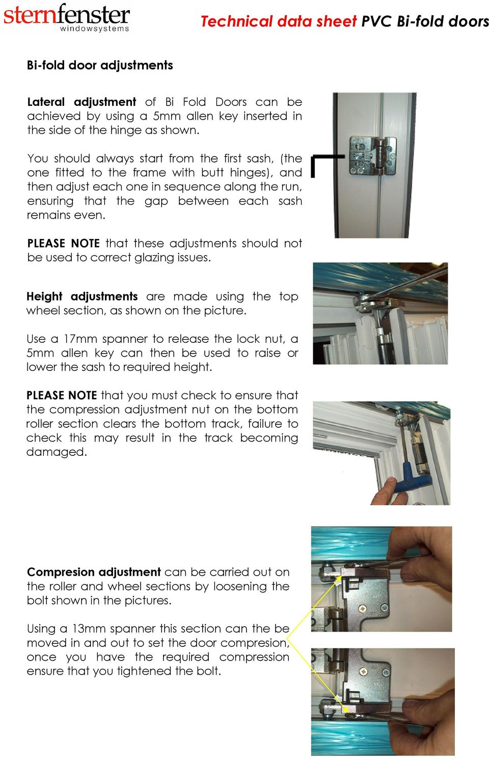 PLEASE NOTE that these adjustments should not be used to correct glazing issues. Height adjustments are made using the top wheel section, as shown on the picture.