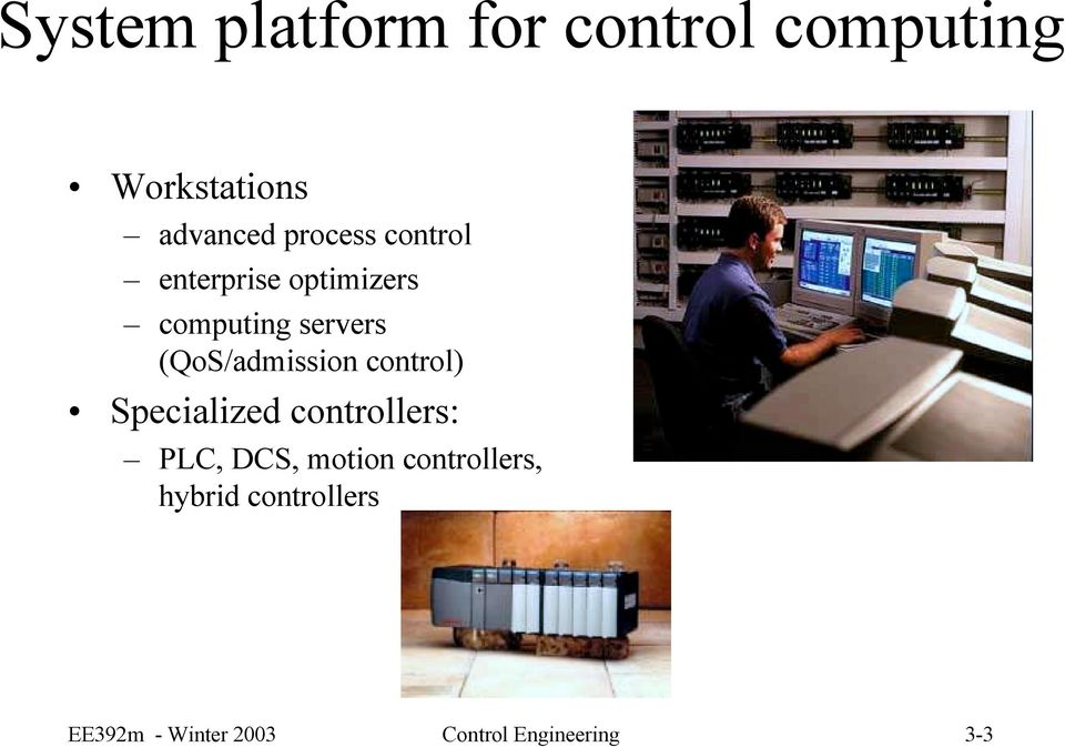 (QoS/admission control) Specialized controllers: PLC, DCS,