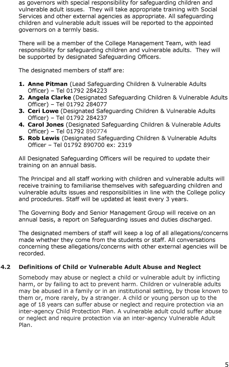 There will be a member of the College Management Team, with lead responsibility for safeguarding children and vulnerable adults. They will be supported by designated Safeguarding Officers.