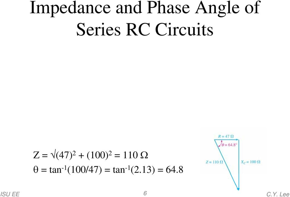 and the phase angle Z = (47) 2 + (100) 2 =