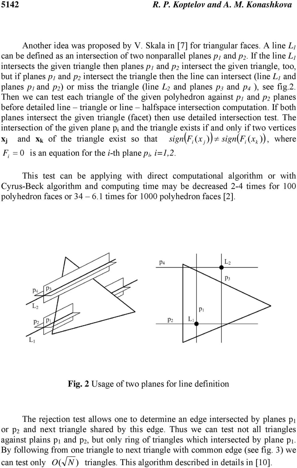 planes p 1 and p 2 ) or miss the triangle (line L 2 and planes p 3 and p 4 ), see fig.2. Then we can test each triangle of the given polyhedron against p 1 and p 2 planes before detailed line triangle or line halfspace intersection computation.