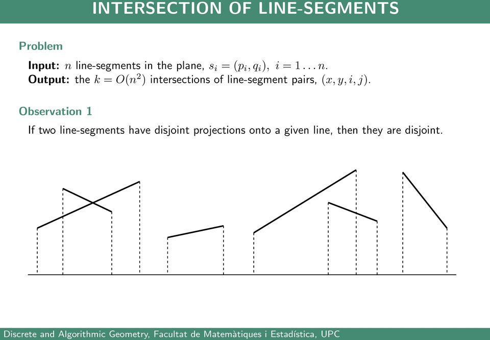 Output: the k = O(n ) intersections of line-segment pairs,