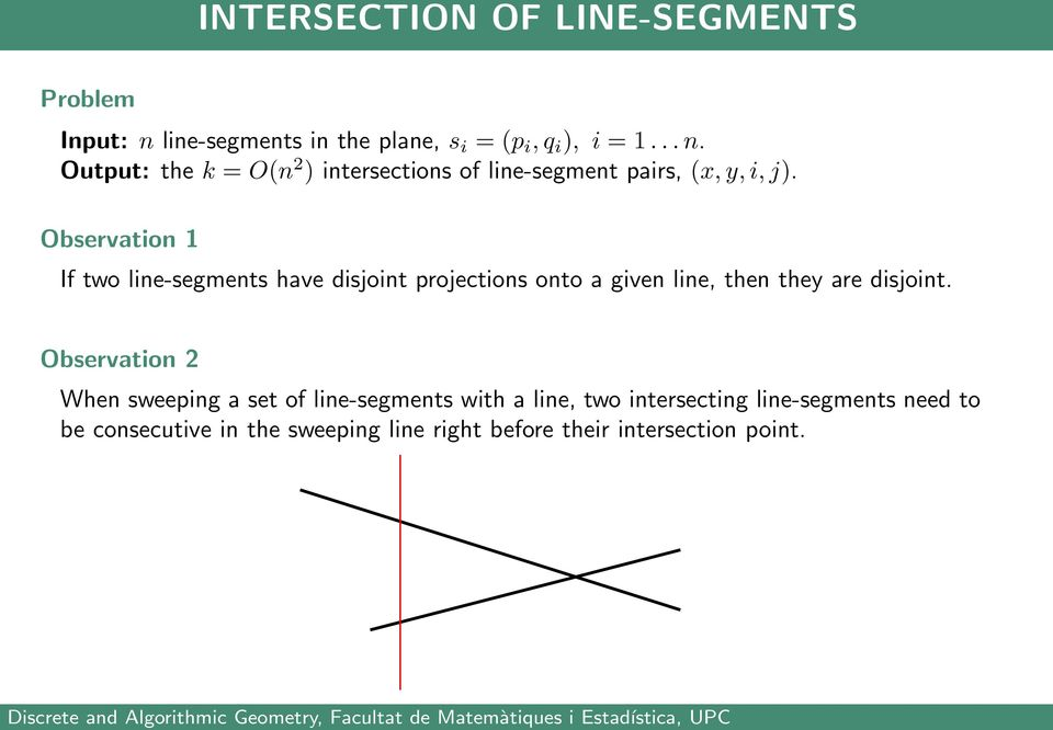 Observation When sweeping a set of line-segments with a line, two intersecting line-segments need to be