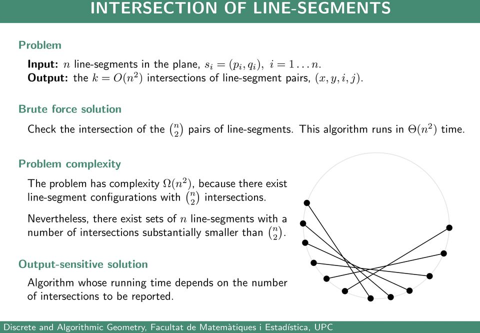 Problem complexity The problem has complexity Ω(n ), because there exist line-segment configurations with ( n ) intersections.