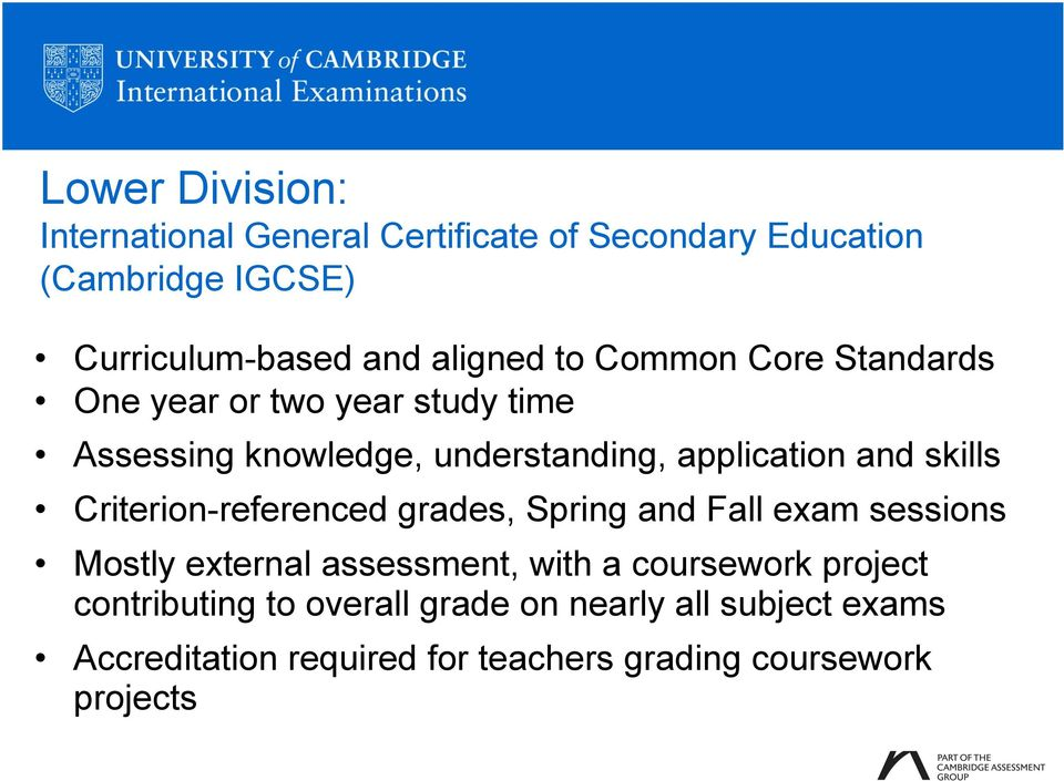 skills Criterion-referenced grades, Spring and Fall exam sessions Mostly external assessment, with a coursework