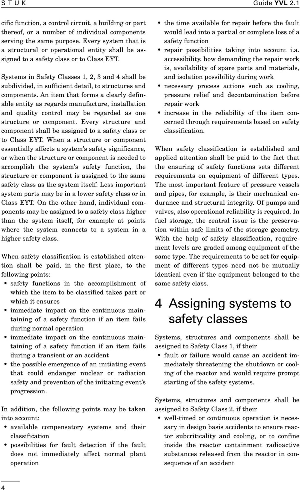 Systems in Safety Classes 1, 2, 3 and 4 shall be subdivided, in sufficient detail, to structures and components.
