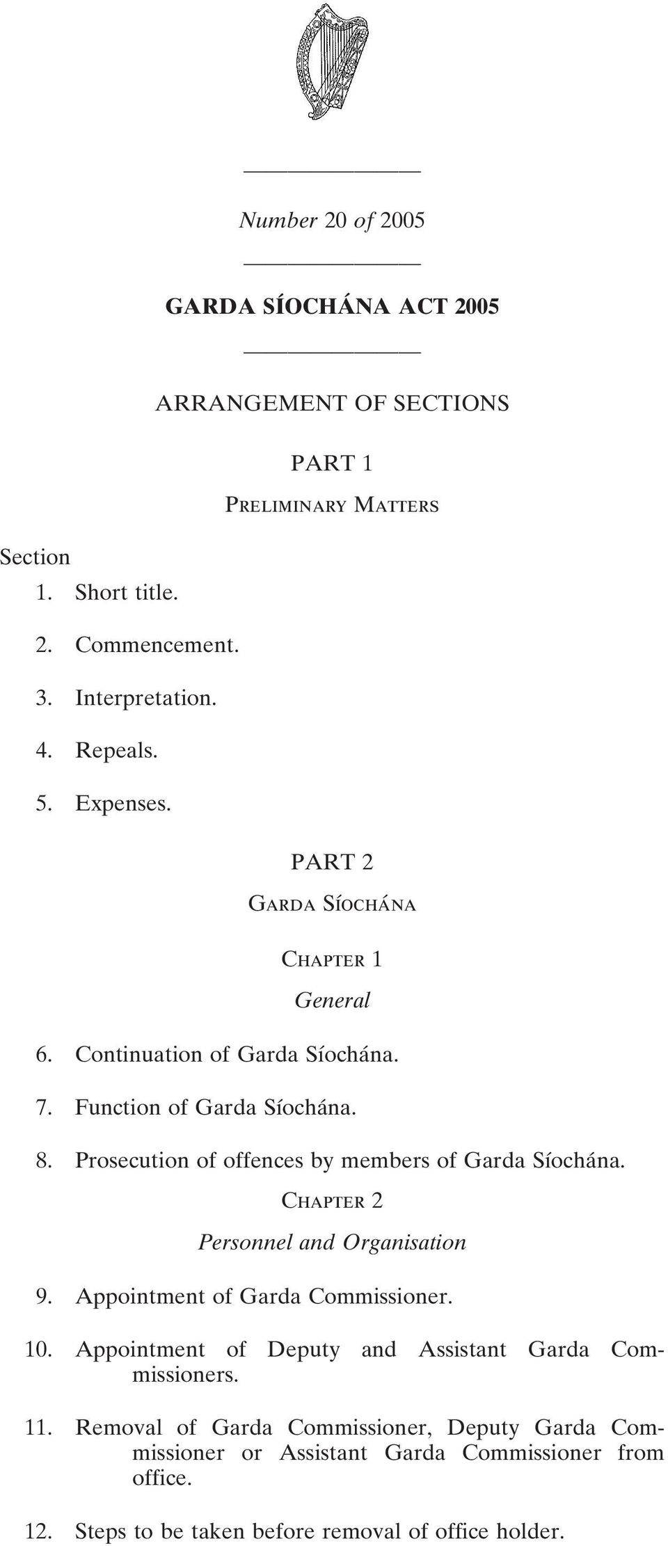 Continuation of Garda Síochána. 7. Function of Garda Síochána. 8. Prosecution of offences by members of Garda Síochána. Chapter 2 Personnel and Organisation 9.