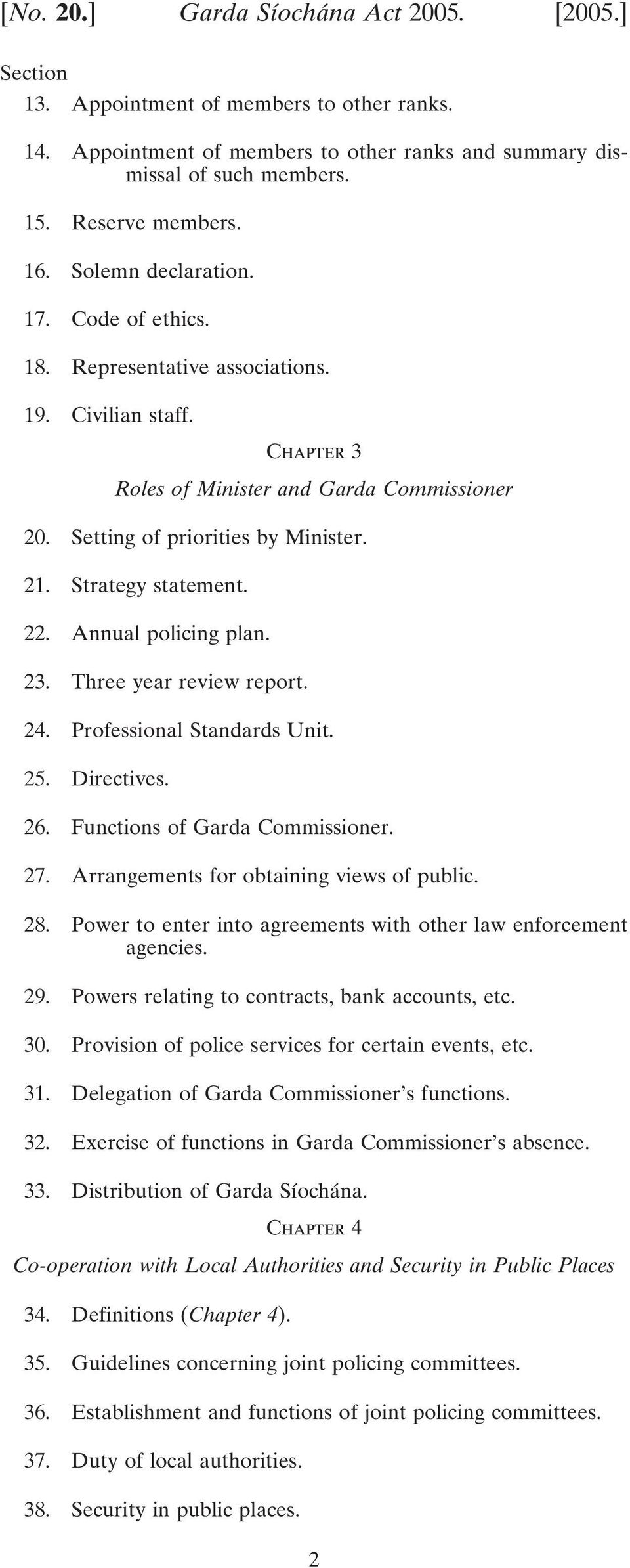 Strategy statement. 22. Annual policing plan. 23. Three year review report. 24. Professional Standards Unit. 25. Directives. 26. Functions of Garda Commissioner. 27.