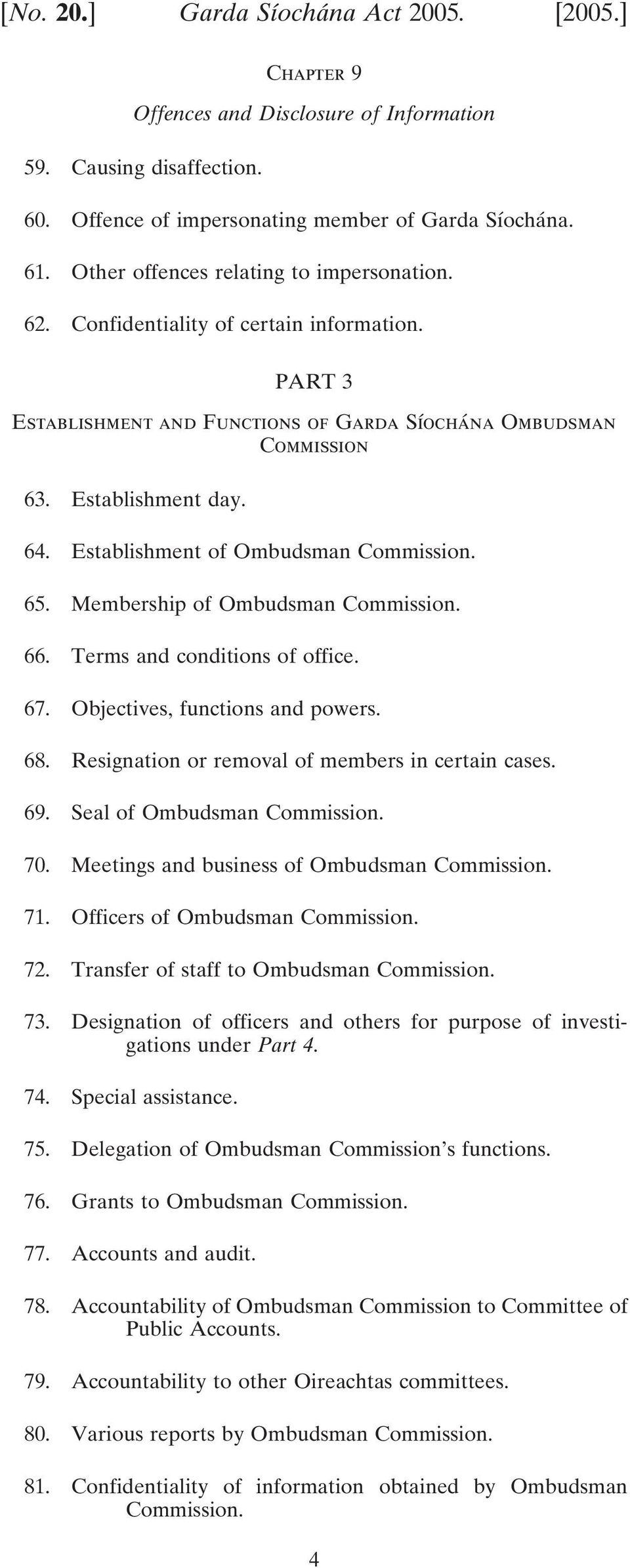 Establishment of Ombudsman Commission. 65. Membership of Ombudsman Commission. 66. Terms and conditions of office. 67. Objectives, functions and powers. 68.