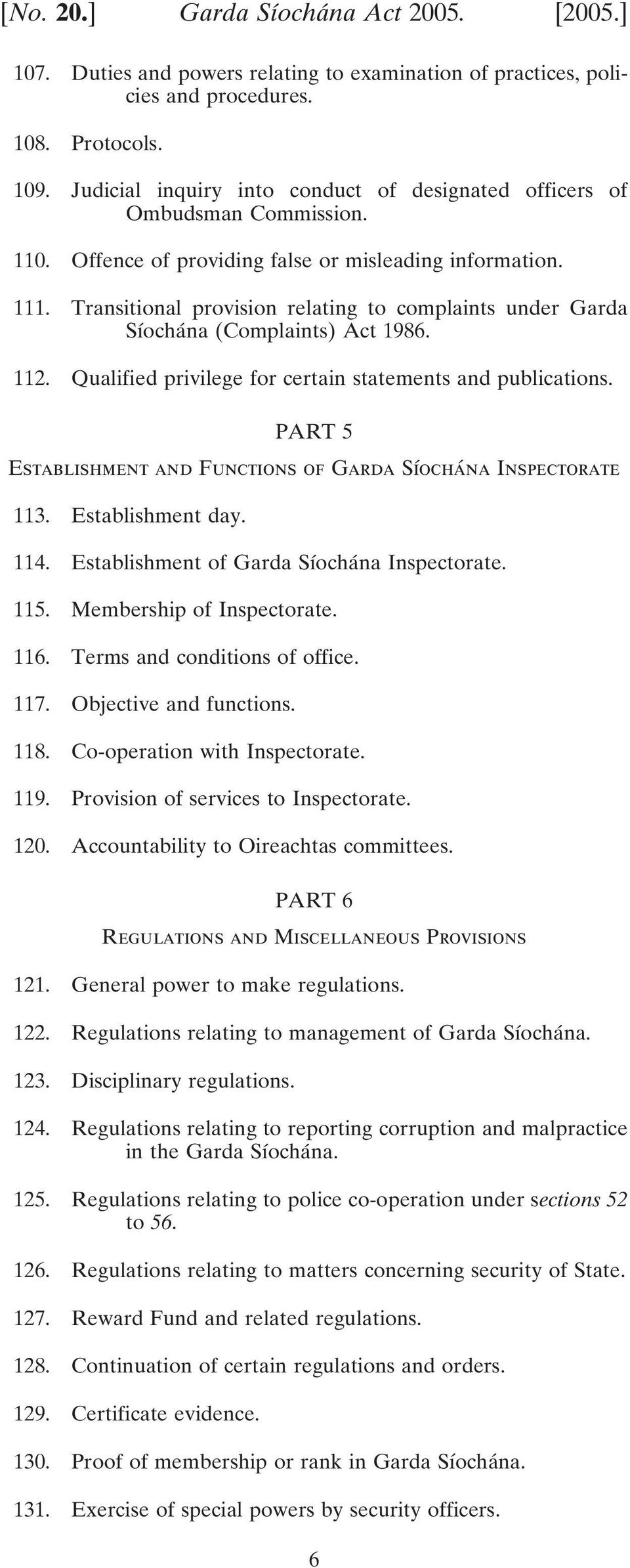 Transitional provision relating to complaints under Garda Síochána (Complaints) Act 1986. 112. Qualified privilege for certain statements and publications.