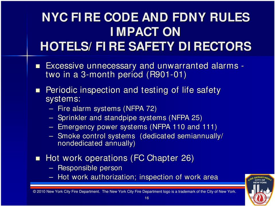 Sprinkler and standpipe systems (NFPA 25) Emergency power systems (NFPA 110 and 111) Smoke control systems (dedicated