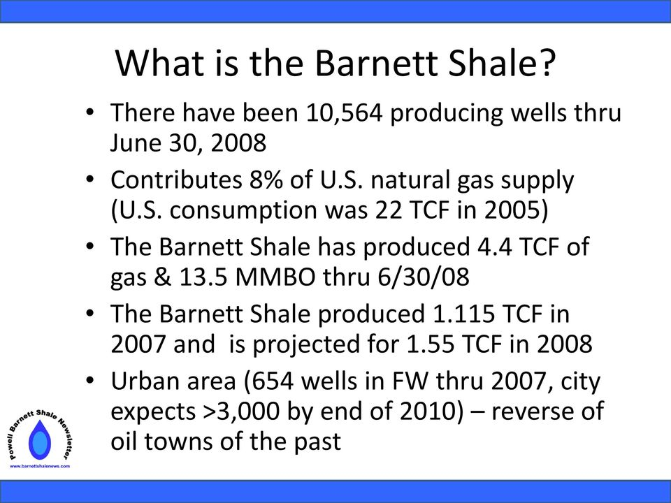 5 MMBO thru 6/30/08 The Barnett Shale produced 1.115 TCF in 2007 and is projected for 1.