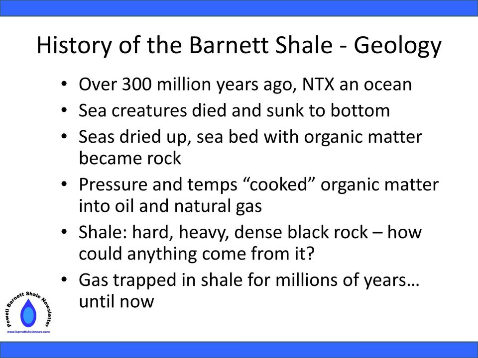 Pressure and temps cooked organic matter into oil and natural gas Shale: hard, heavy,