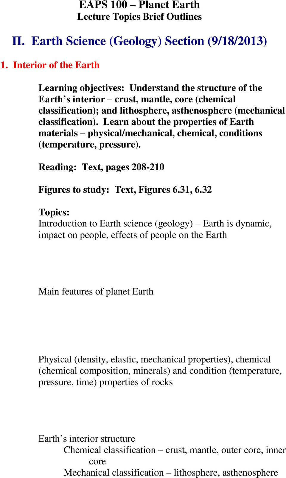 Learn about the properties of Earth materials physical/mechanical, chemical, conditions (temperature, pressure). Reading: Text, pages 208-210 Figures to study: Text, Figures 6.31, 6.